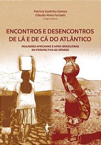 Encontros e Desencontros de Lá e de Cá do Atlântico: Mulheres Africanas e Afro-Brasileiras em Perspectiva de Gênero