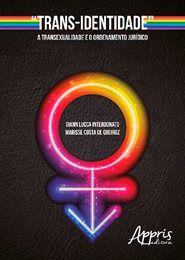 """""""Trans-Identidade"""": A Transexualidade e o Ordenamento Jurídico"""