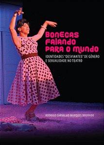 """Bonecas Falando Para o Mundo: Identidades """"desviantes"""" de gênero e sexualidade no teatro"""