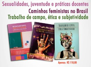 Trabalho de campo, ética e subjetividade + Caminhos feministas no Brasil + Sexualidade e Gênero  Sexualidades, juventude e representações docentes