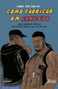 Como fabricar um gangsta: masculinidades negras nos videoclipes de Jay-Z e 50 Cent