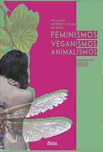 Relações interseccionais em rede: feminismos, animalismos e veganismos