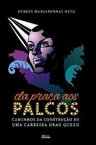 Da praça aos palcos: caminhos da construção de uma carreira de drag queen