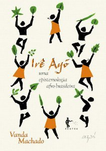 Irê Ayo: uma epistemologia afro-brasileira