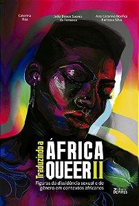 Traduzindo a Africa Queer II: Figuras da dissidência sexual e de gênero em contextos africanos