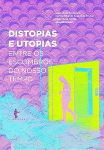 Distopias e utopias: entre os escombros do nosso tempo