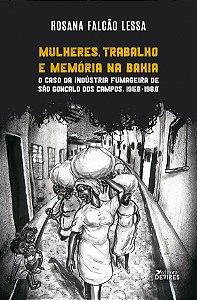 Mulheres, trabalho e memória na Bahia: o caso da indústria fumageira de São Gonçalo dos Campos,1950-1980