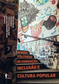 Gestão, políticas de formação, inclusão e cultura popular