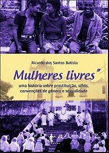 Mulheres livres: uma história sobre prostituição, sífilis, convenções de gênero e sexualidade