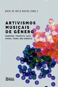 Artivismos musicais de gênero: Bandivas, travestis, gays, drags, trans, não-binários