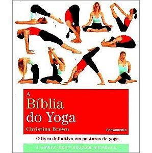 A Bíblia do Yoga - O Livro Definitivo em Postura de Yoga
