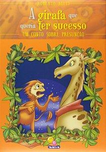 Livro:  A Girafa Que Queria Ter Sucesso-Sentimentos-Todolivro