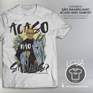 Camiseta São Maximiliano Acaso Não Sabeis?