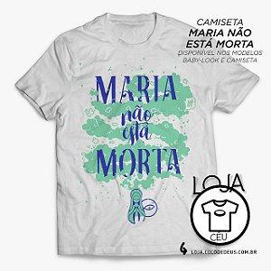 Camiseta Maria Não Está Morta - Arte NÓSS