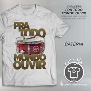 Camiseta Pra Todo Mundo Ouvir - Bateria