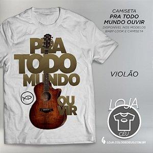 Camiseta Pra Todo Mundo Ouvir - Violão