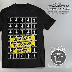 Camiseta Se Ninguém Te Adorar, Eu vou