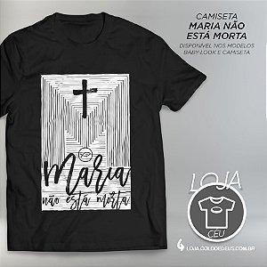 Camiseta Maria Não Está Morta