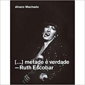 Metade É Verdade - Ruth Escobar