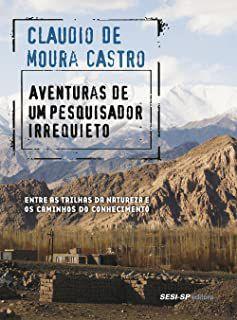 Aventuras de um pesquisador irriquieto [Paperback] Castro, Claudio de Moura