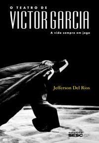 O teatro de Victor Garcia A vida sempre em jogo