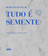 Rubens Matuck Tudo é semente