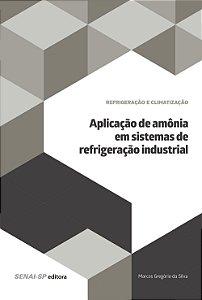 Aplicação de Amônia em Sistemas de Refrigeração Industrial
