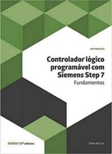 Controlador Lógico Programável com Siemens Step 7. Fundamentos