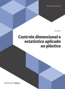 Controle Dimensional e Estatístico Aplicado ao Plástico