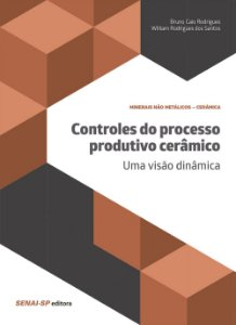 Controles do Processos Produtivo Cerâmico. Uma Visão Dinâmica Bruno Caio Rodrigues