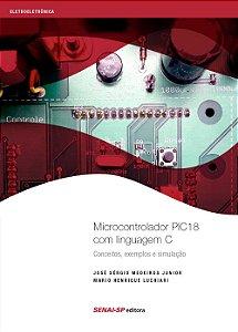 Microcontrolador pic18 com linguagem c: Conceitos, exemplos e simulação