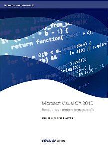 Microsoft Visual C# 2015. Fundamentos e Técnicas de Programação