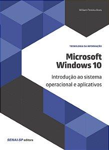 Microsoft Windows 10. Introdução ao Sistema Operacional e Aplicativos