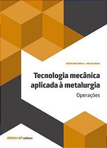 Tecnologia Mecânica Aplicada à Metalurgia. Operações