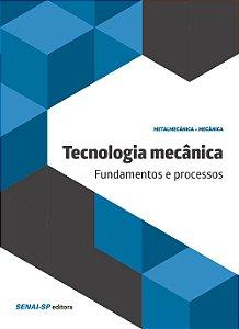 Tecnologia Mecânica. Fundamentos e Processos