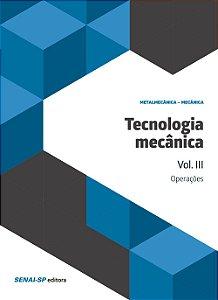 Tecnologia Mecânica. Operações - Volume III