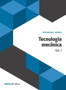 Tecnologia mecânica: Volume 1