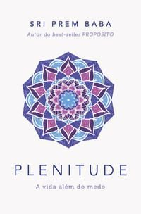 Plenitude. A vida além do medo