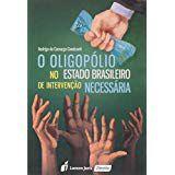 O Oligopólio no Estado Brasileiro de Intervenção Necessária [Paperback] Rodrigo de Camargo Cavalcanti