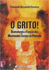 O Grito! Dramaturgia e Função dos Movimentos Sociais de Protesto [Paperback] Fernanda Busanello Ferreira
