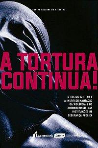 A Tortura Continua! [Paperback] Felipe Lazzari da Silveira