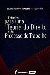 Estudos Para Uma Teoria do Direito e do Processo do Trabalho Von Adamovich, Eduardo Henrique Raymundo