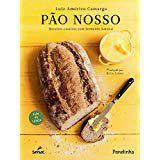 Pão nosso: receitas caseiras com fermento natural [Hardcover] Camargo, Luiz Américo