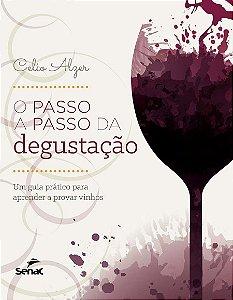 O Passo a Passo da Degustação. Um Guia Prático Para Aprender a Provar Vinho
