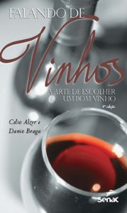 Falando de Vinhos. Arte de Escolher Um Bom Vinho: a Arte de Escolher um bom Vinho
