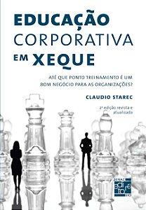 Educação Corporativa em Xeque. Até que Ponto Treinamento É Um Bom Negócio Para as Organizações? Claudio Starec