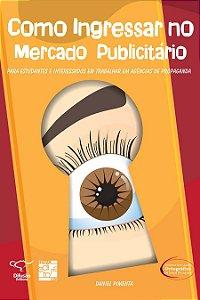 Como ingressar no mercado publicitário: para estudantes e interessados em trabalhar em agências de propaganda [Paperback