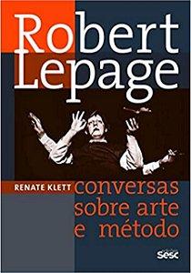 Robert Lepage Conversas sobre arte e método