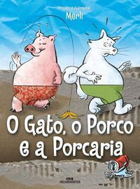 GATO, O PORCO E A PORCARIA, (O)
