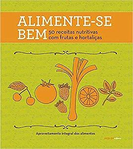 Alimente-se bem: 50 receitas nutritivas com frutas e hortaliças